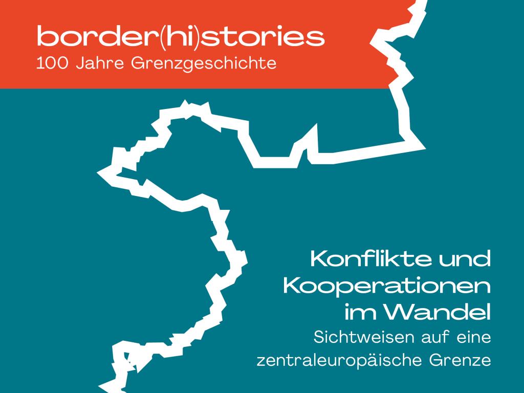 01 Borderhistories Sujet. Text: border(hi)stories. 100 Jahre Grenzgeschichte. Konflikte und Kooperationen im Wandel. Sichtweisen auf eine zentraleuropäische Grenze.